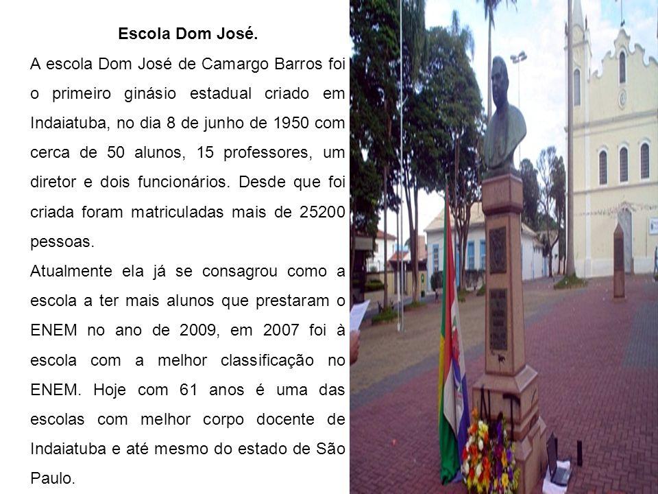 Escola Dom José. A escola Dom José de Camargo Barros foi o primeiro ginásio estadual criado em Indaiatuba, no dia 8 de junho de 1950 com cerca de 50 a