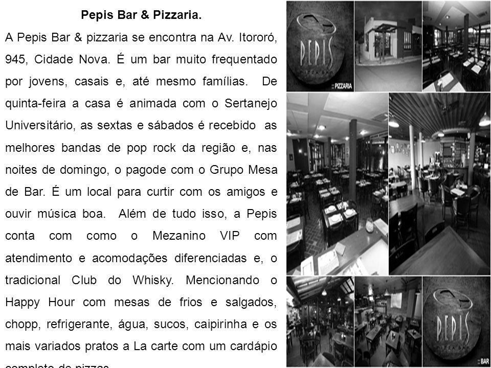 Pepis Bar & Pizzaria. A Pepis Bar & pizzaria se encontra na Av. Itororó, 945, Cidade Nova. É um bar muito frequentado por jovens, casais e, até mesmo