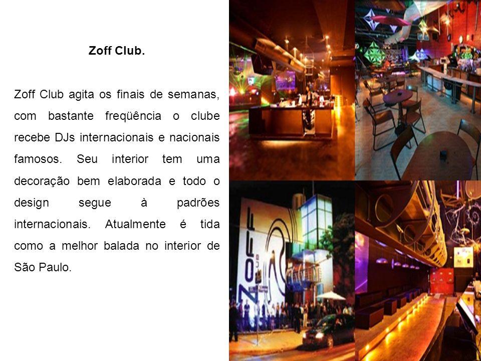 Zoff Club. Zoff Club agita os finais de semanas, com bastante freqüência o clube recebe DJs internacionais e nacionais famosos. Seu interior tem uma d