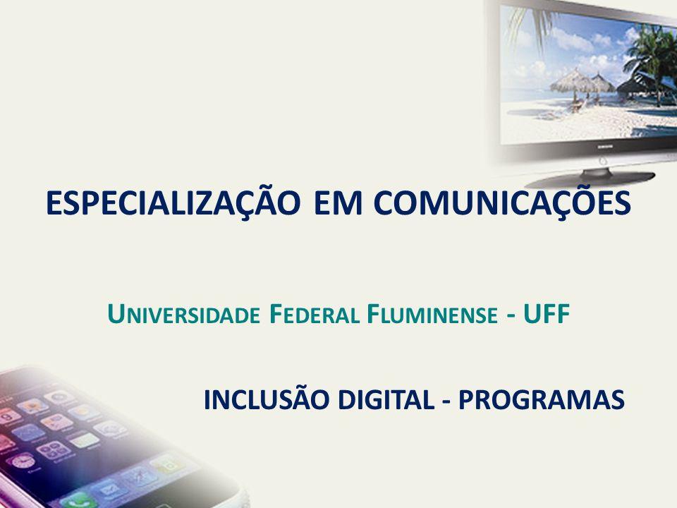 INCLUSÃO DIGITAL - PROGRAMAS ESPECIALIZAÇÃO EM COMUNICAÇÕES U NIVERSIDADE F EDERAL F LUMINENSE - UFF