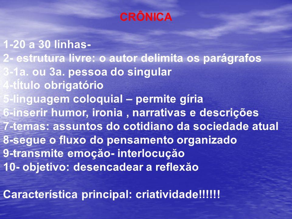 CRÔNICA 1-20 a 30 linhas- 2- estrutura livre: o autor delimita os parágrafos 3-1a. ou 3a. pessoa do singular 4-tĺtulo obrigatório 5-linguagem coloquia