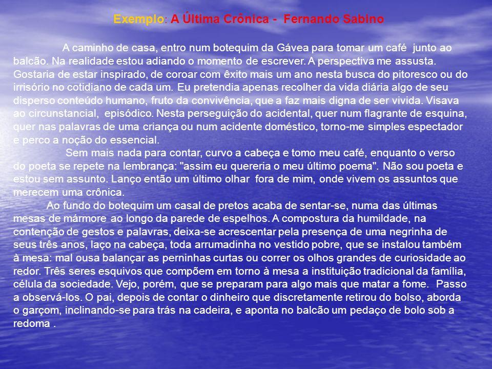Exemplo : A Última Crônica - Fernando Sabino A caminho de casa, entro num botequim da Gávea para tomar um café junto ao balcão. Na realidade estou adi