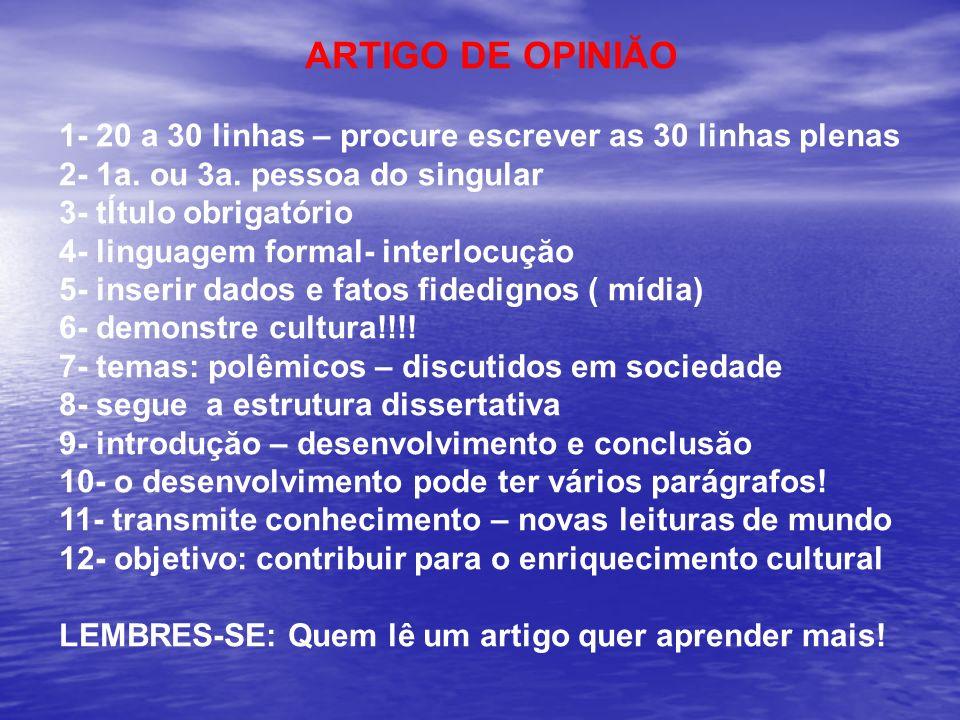 ARTIGO DE OPINIĂO 1- 20 a 30 linhas – procure escrever as 30 linhas plenas 2- 1a. ou 3a. pessoa do singular 3- tĺtulo obrigatório 4- linguagem formal-