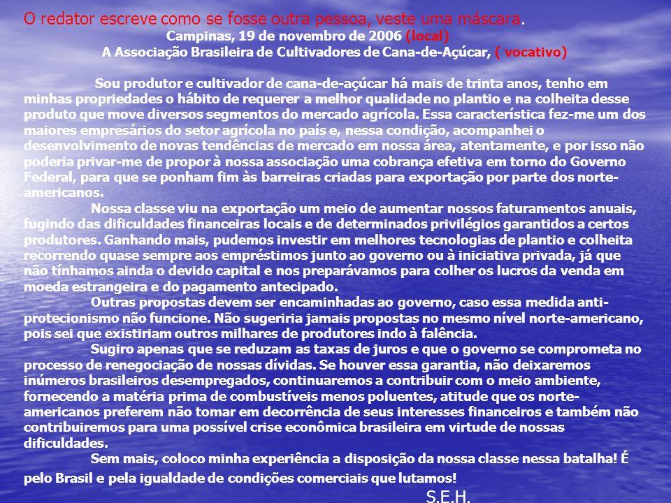 O redator escreve como se fosse outra pessoa, veste uma máscara. Campinas, 19 de novembro de 2006 (local) A Associação Brasileira de Cultivadores de C