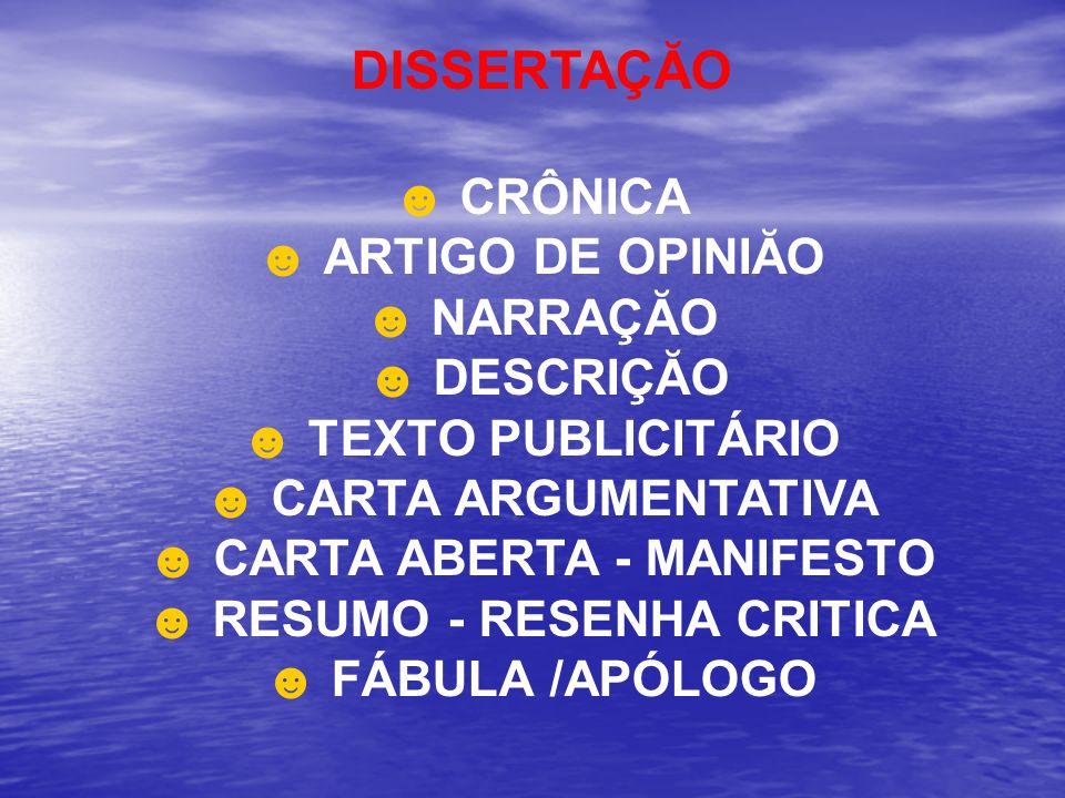 DISSERTAÇĂO CRÔNICA ARTIGO DE OPINIĂO NARRAÇĂO DESCRIÇĂO TEXTO PUBLICITÁRIO CARTA ARGUMENTATIVA CARTA ABERTA - MANIFESTO RESUMO - RESENHA CRITICA FÁBU