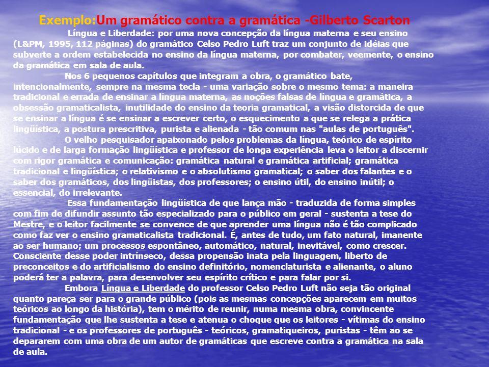 Exemplo:Um gramático contra a gramática -Gilberto Scarton Língua e Liberdade: por uma nova concepção da língua materna e seu ensino (L&PM, 1995, 112 p