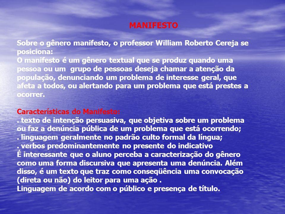MANIFESTO Sobre o gênero manifesto, o professor William Roberto Cereja se posiciona: O manifesto é um gênero textual que se produz quando uma pessoa o