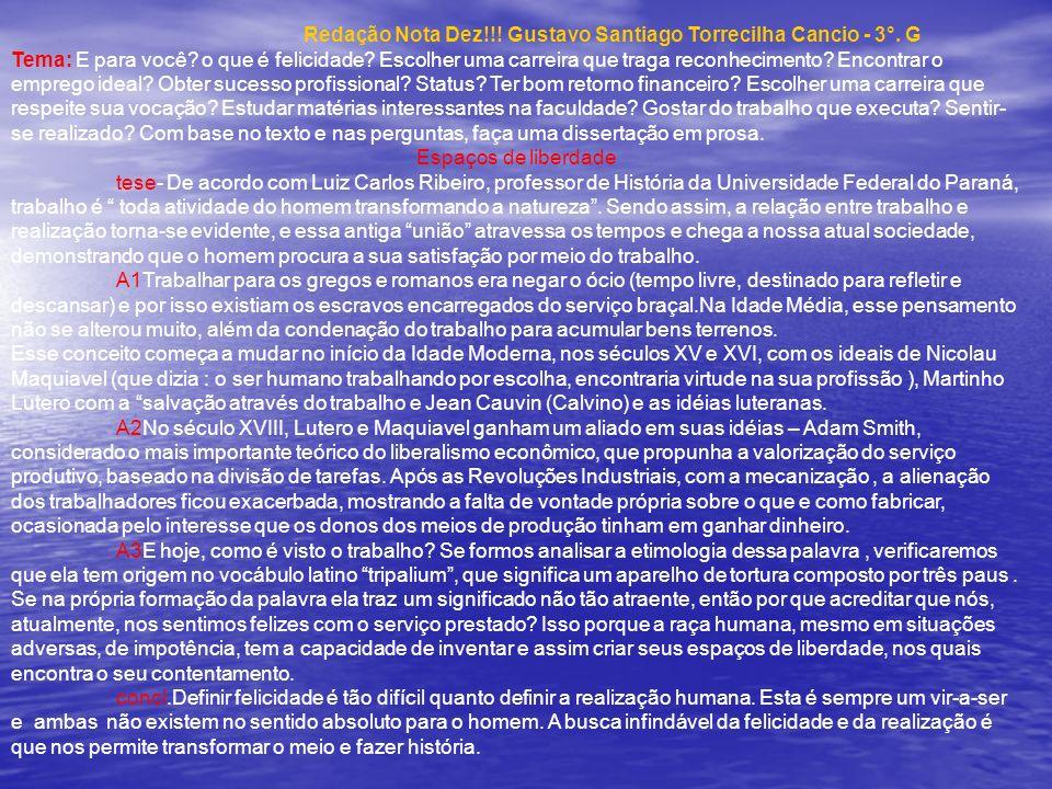Redação Nota Dez!!! Gustavo Santiago Torrecilha Cancio - 3°. G Tema: E para você? o que é felicidade? Escolher uma carreira que traga reconhecimento?