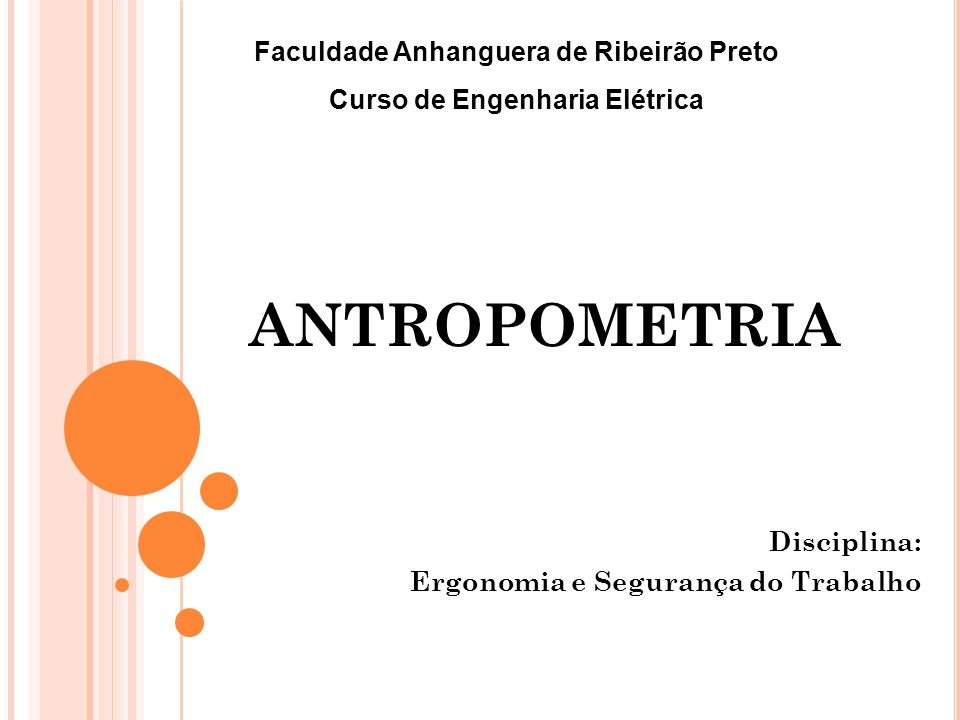 ANTROPOMETRIA Disciplina: Ergonomia e Segurança do Trabalho Faculdade Anhanguera de Ribeirão Preto Curso de Engenharia Elétrica