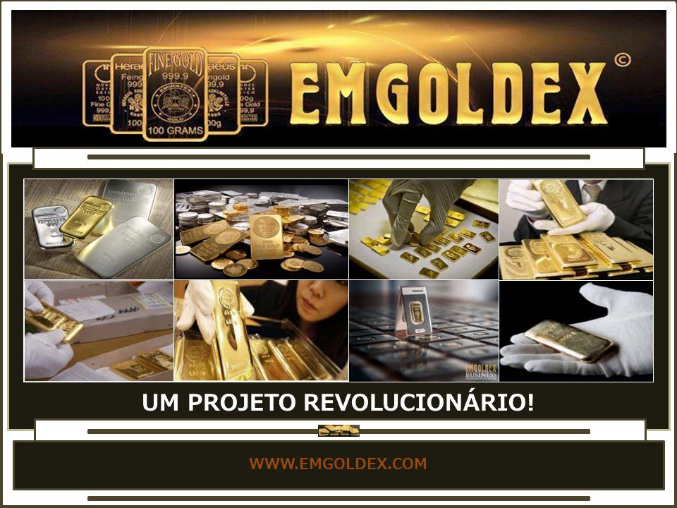WWW.EMGOLDEX.COM UM PROJETO REVOLUCIONÁRIO!