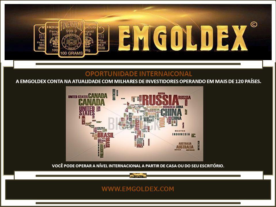 WWW.EMGOLDEX.COM OPORTUNIDADE INTERNAICONAL A EMGOLDEX CONTA NA ATUALIDADE COM MILHARES DE INVESTIDORES OPERANDO EM MAIS DE 120 PAÍSES.