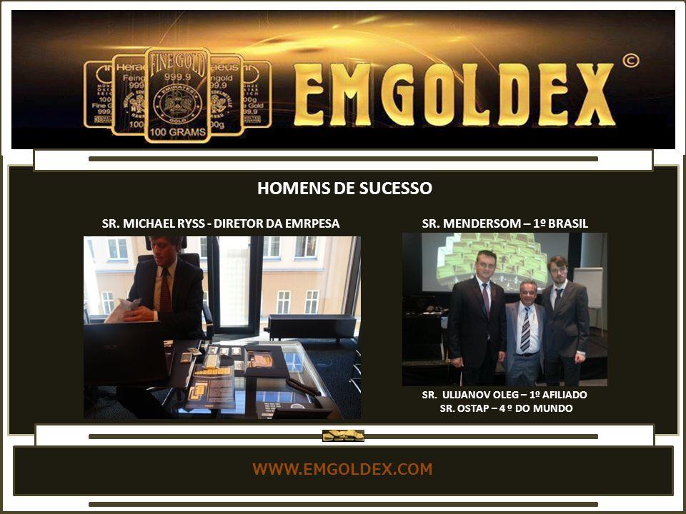 WWW.EMGOLDEX.COM SR.MICHAEL RYSS - DIRETOR DA EMRPESA SR.