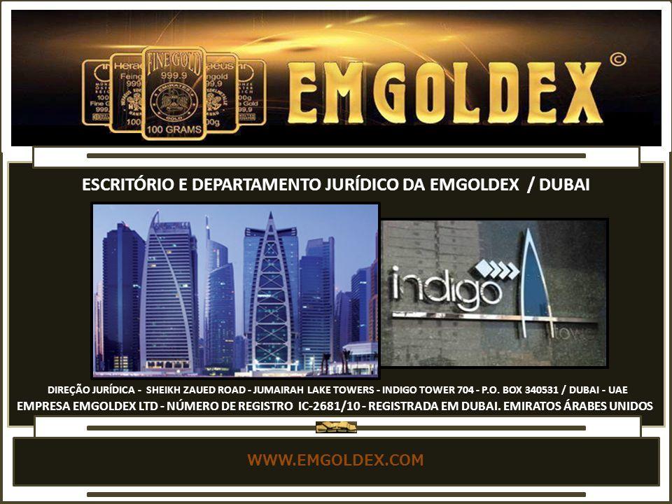 WWW.EMGOLDEX.COM DIREÇÃO JURÍDICA - SHEIKH ZAUED ROAD - JUMAIRAH LAKE TOWERS - INDIGO TOWER 704 - P.O.