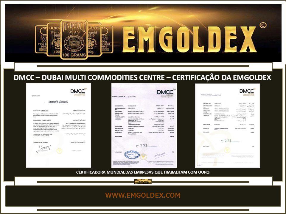 WWW.EMGOLDEX.COM DMCC – DUBAI MULTI COMMODITIES CENTRE – CERTIFICAÇÃO DA EMGOLDEX CERTIFICADORA MUNDIAL DAS EMRPESAS QUE TRABALHAM COM OURO.