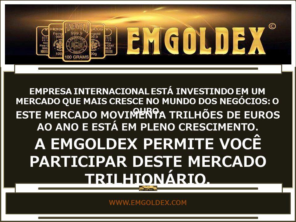 WWW.EMGOLDEX.COM EMPRESA INTERNACIONAL ESTÁ INVESTINDO EM UM MERCADO QUE MAIS CRESCE NO MUNDO DOS NEGÓCIOS: O OURO.