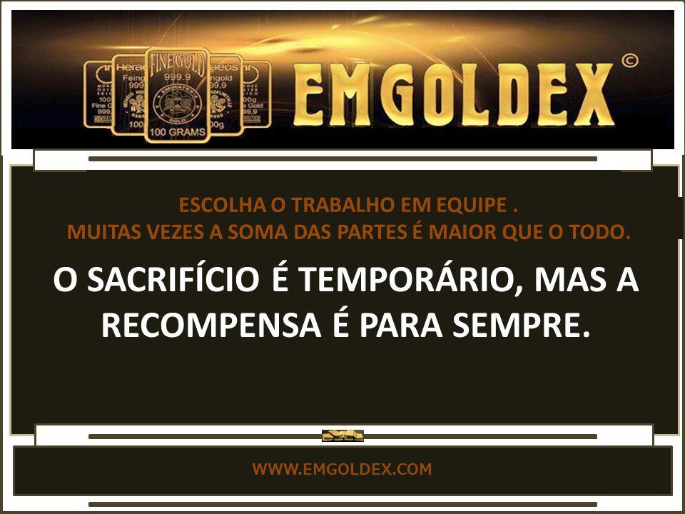 WWW.EMGOLDEX.COM 1.SEGURANÇA OURO SEMPRE FOI CONSIDERADO PRECIOSO E VALIOSO.