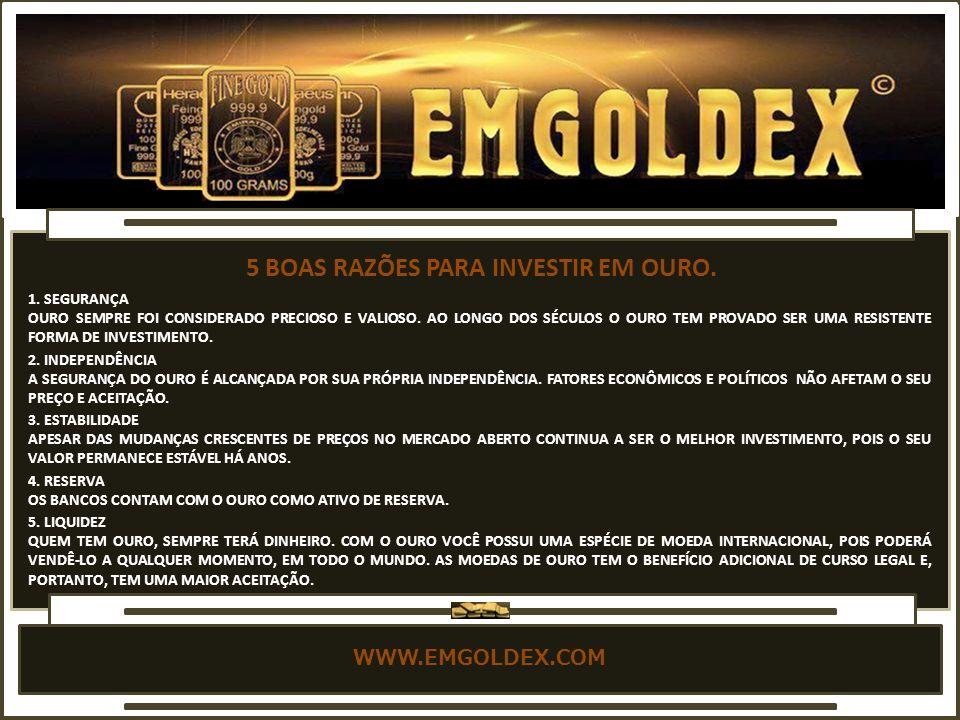 WWW.EMGOLDEX.COM CADA LINGOTE É FORNECIDO COM O RESPECTIVO CERTIFICADO DE QUALIDADE DA REFINARIA PRODUTORA.