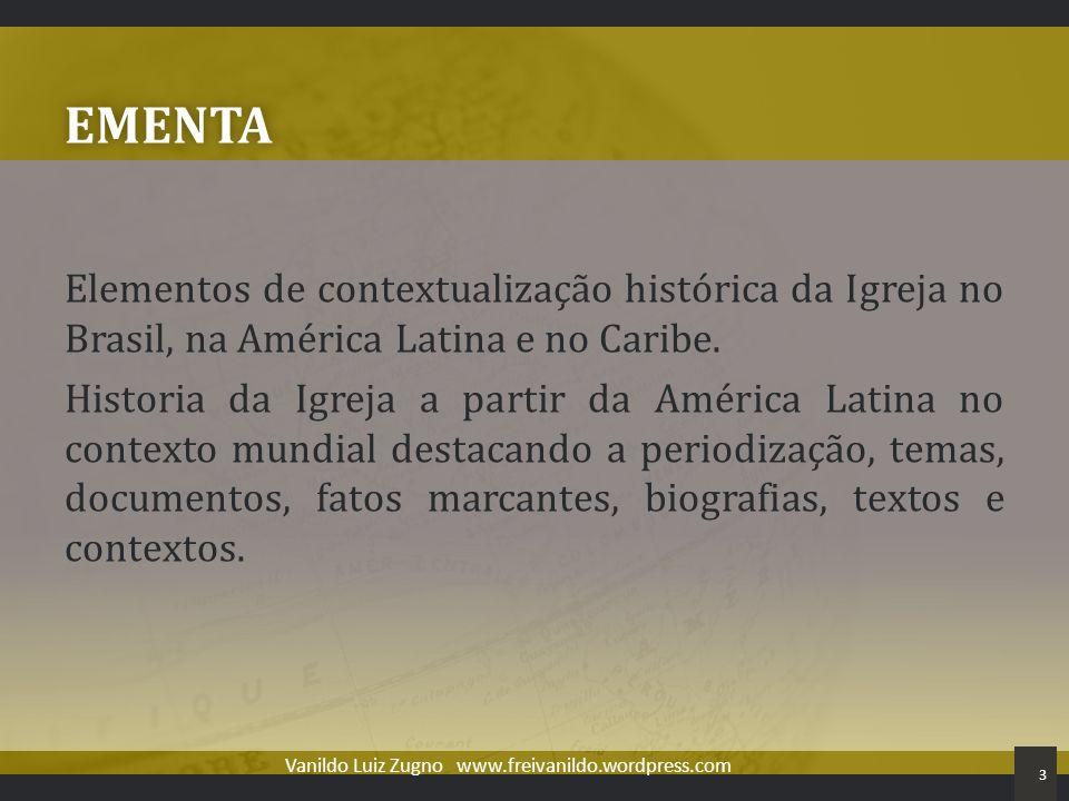 EMENTA Elementos de contextualização histórica da Igreja no Brasil, na América Latina e no Caribe. Historia da Igreja a partir da América Latina no co