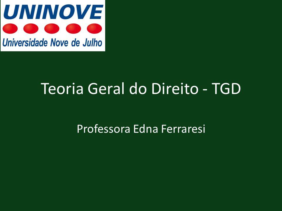 Teoria Geral do Direito - TGD Professora Edna Ferraresi
