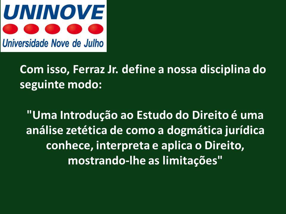 Com isso, Ferraz Jr. define a nossa disciplina do seguinte modo: