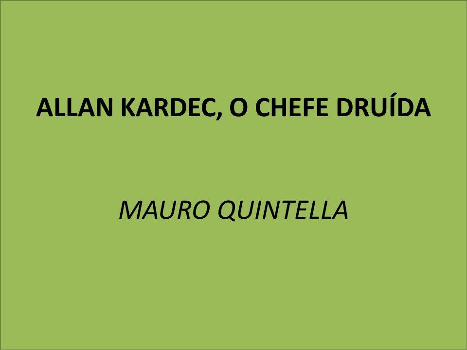 ALLAN KARDEC, O CHEFE DRUÍDA MAURO QUINTELLA