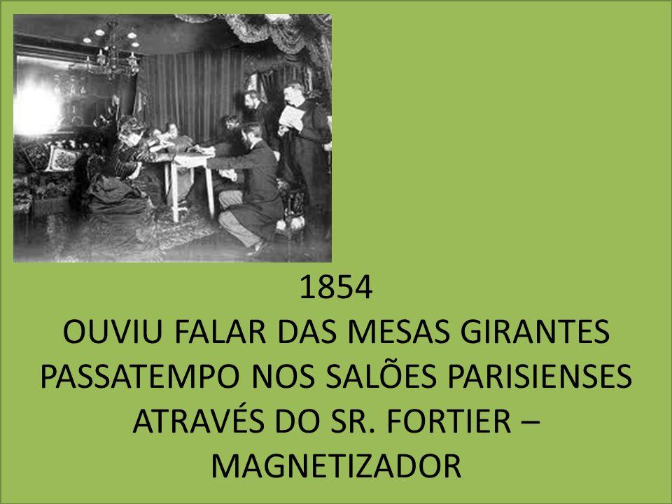 1854 OUVIU FALAR DAS MESAS GIRANTES PASSATEMPO NOS SALÕES PARISIENSES ATRAVÉS DO SR. FORTIER – MAGNETIZADOR