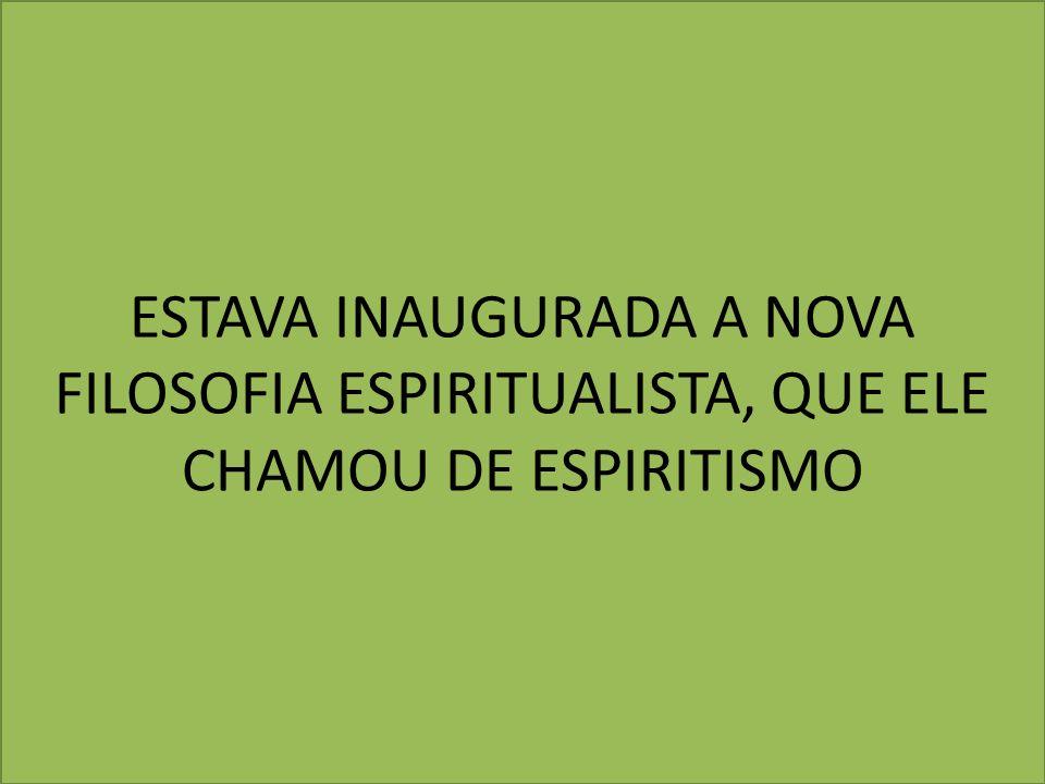 ESTAVA INAUGURADA A NOVA FILOSOFIA ESPIRITUALISTA, QUE ELE CHAMOU DE ESPIRITISMO
