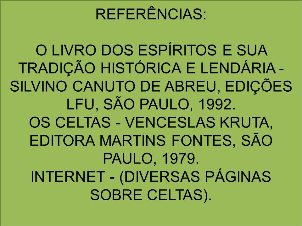REFERÊNCIAS: O LIVRO DOS ESPÍRITOS E SUA TRADIÇÃO HISTÓRICA E LENDÁRIA - SILVINO CANUTO DE ABREU, EDIÇÕES LFU, SÃO PAULO, 1992. OS CELTAS - VENCESLAS
