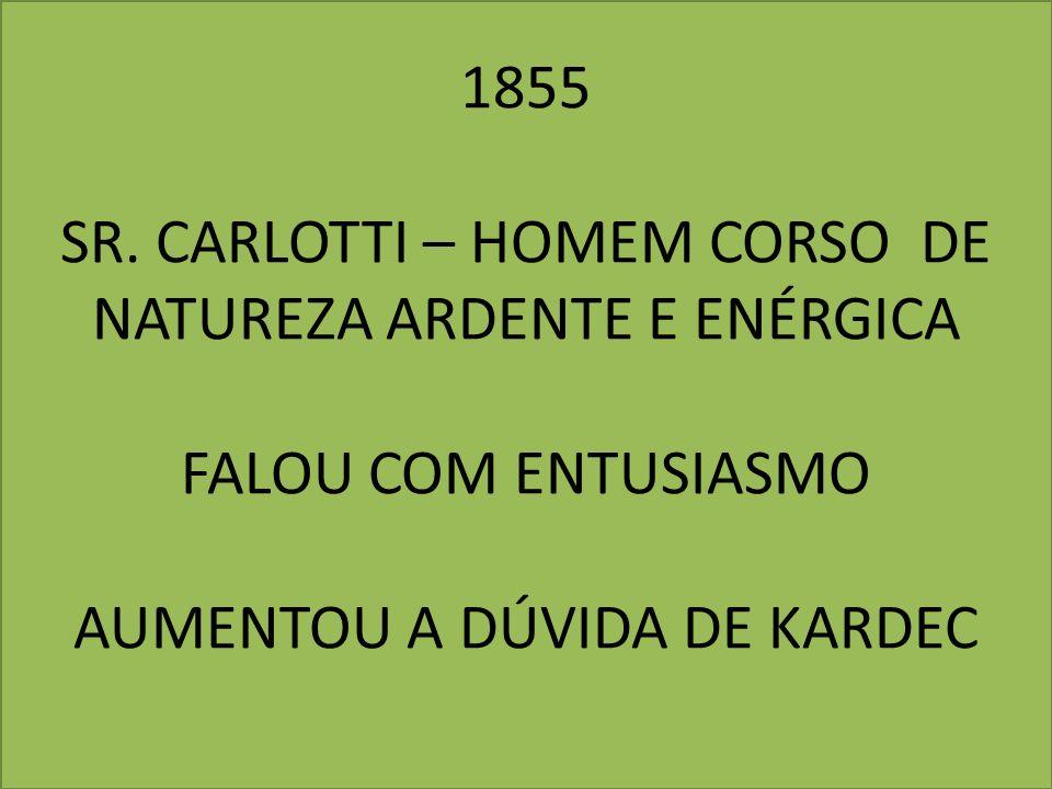 1855 SR. CARLOTTI – HOMEM CORSO DE NATUREZA ARDENTE E ENÉRGICA FALOU COM ENTUSIASMO AUMENTOU A DÚVIDA DE KARDEC