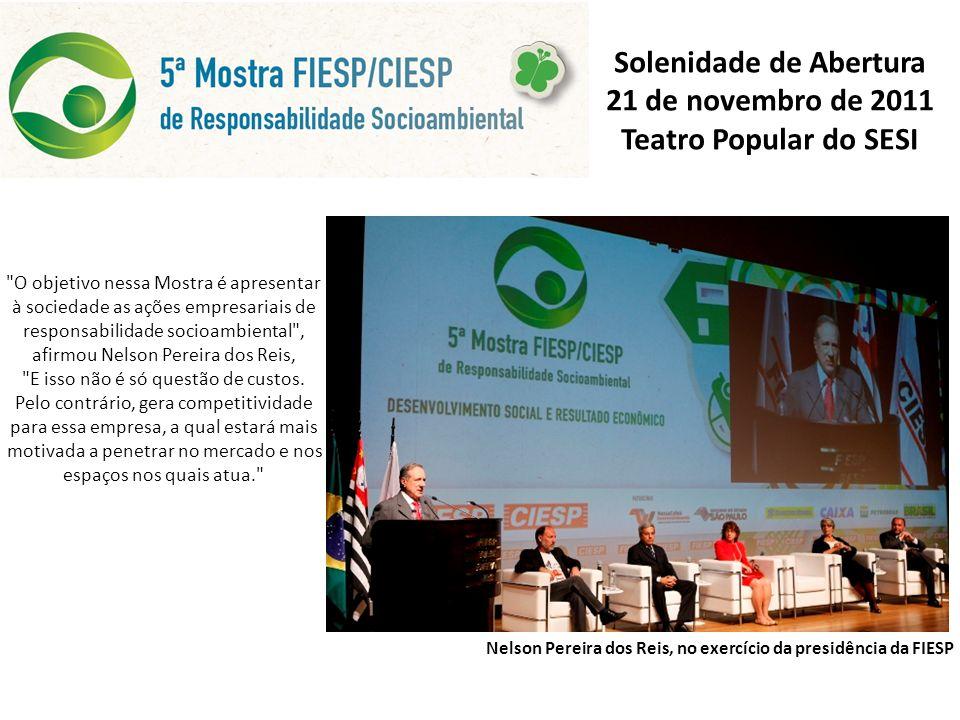 Solenidade de Abertura 21 de novembro de 2011 Teatro Popular do SESI Nelson Pereira dos Reis, no exercício da presidência da FIESP