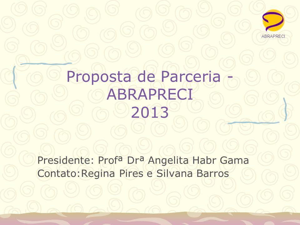 Proposta de Parceria - ABRAPRECI 2013 Presidente: Profª Drª Angelita Habr Gama Contato:Regina Pires e Silvana Barros ABRAPRECI
