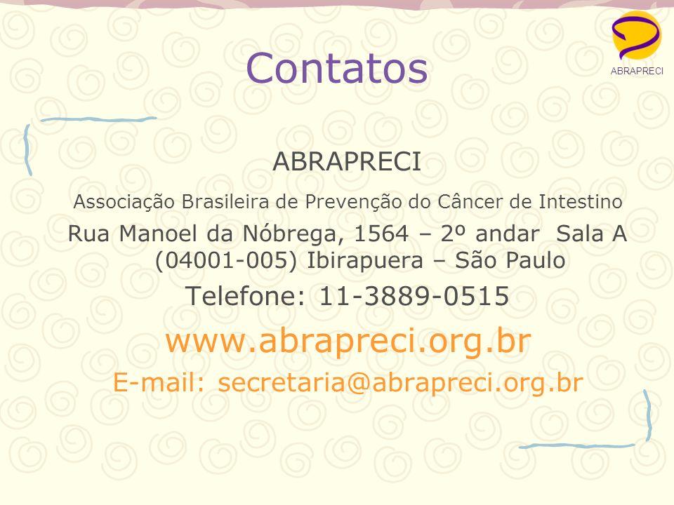 Contatos ABRAPRECI Associação Brasileira de Prevenção do Câncer de Intestino Rua Manoel da Nóbrega, 1564 – 2º andar Sala A (04001-005) Ibirapuera – São Paulo Telefone: 11-3889-0515 www.abrapreci.org.br E-mail: secretaria@abrapreci.org.br ABRAPRECI