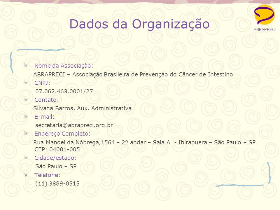 Dados da Organização Nome da Associação: ABRAPRECI – Associação Brasileira de Prevenção do Câncer de Intestino CNPJ: 07.062.463.0001/27 Contato: Silvana Barros, Aux.