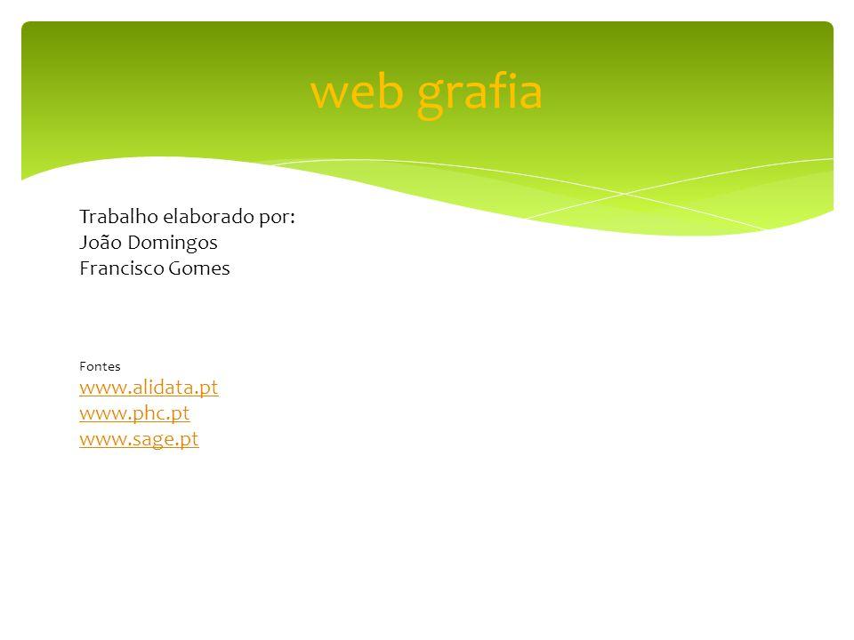 web grafia Trabalho elaborado por: João Domingos Francisco Gomes Fontes www.alidata.pt www.phc.pt www.sage.pt