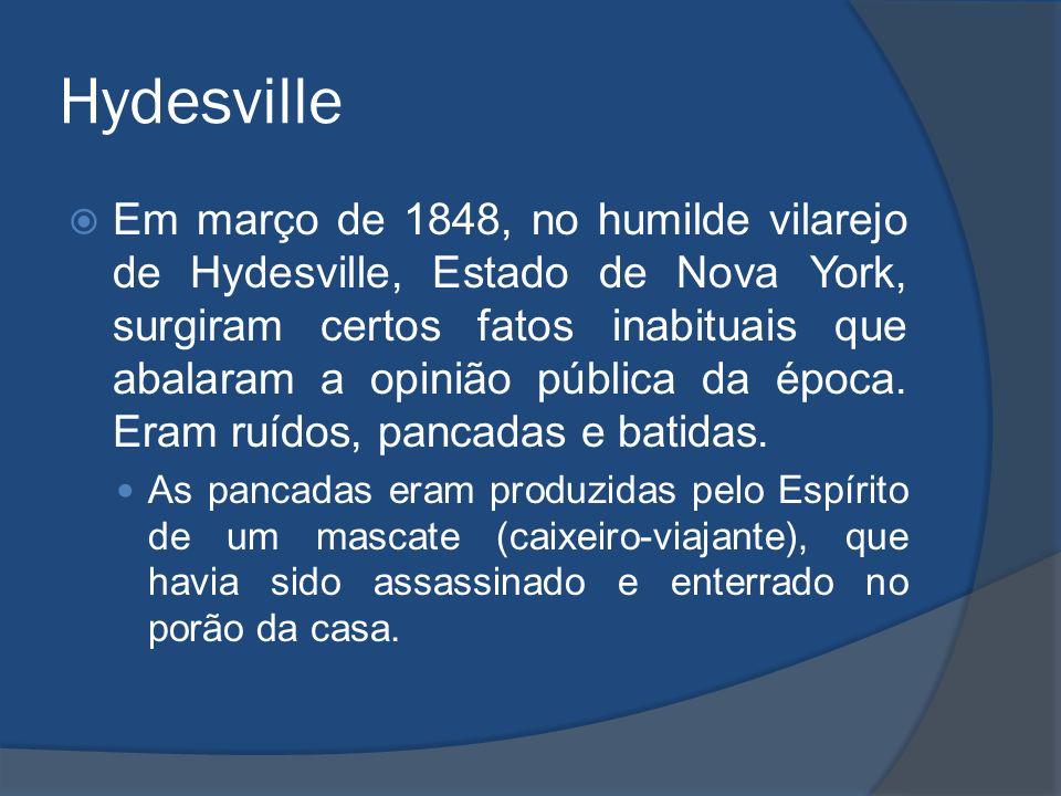 Hydesville Em março de 1848, no humilde vilarejo de Hydesville, Estado de Nova York, surgiram certos fatos inabituais que abalaram a opinião pública