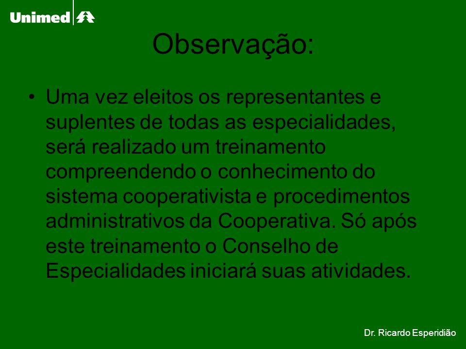 Observação: Uma vez eleitos os representantes e suplentes de todas as especialidades, será realizado um treinamento compreendendo o conhecimento do si
