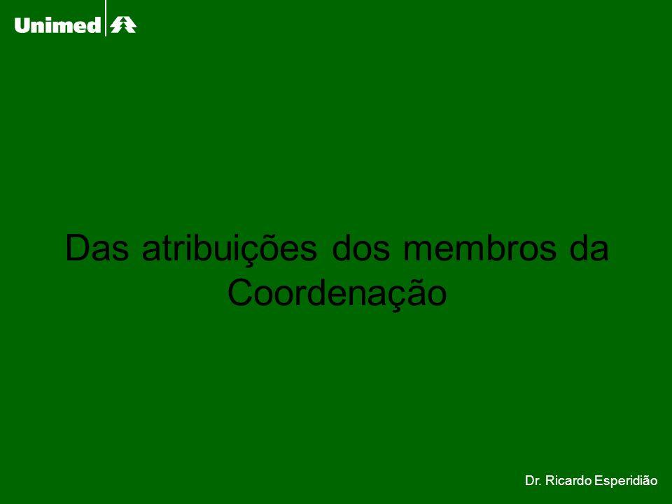 Das atribuições dos membros da Coordenação Dr. Ricardo Esperidião