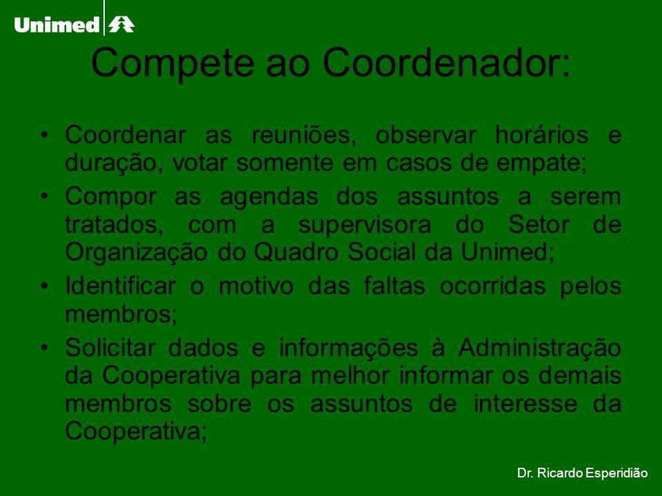 Compete ao Coordenador: Coordenar as reuniões, observar horários e duração, votar somente em casos de empate; Compor as agendas dos assuntos a serem t