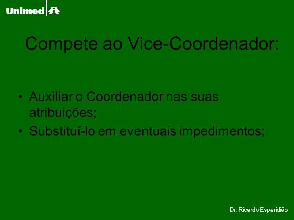 Compete ao Vice-Coordenador: Auxiliar o Coordenador nas suas atribuições; Substituí-lo em eventuais impedimentos; Dr. Ricardo Esperidião