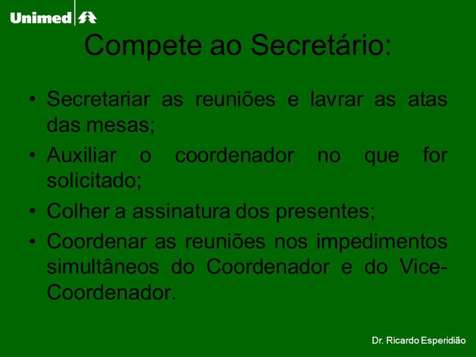 Compete ao Secretário: Secretariar as reuniões e lavrar as atas das mesas; Auxiliar o coordenador no que for solicitado; Colher a assinatura dos prese