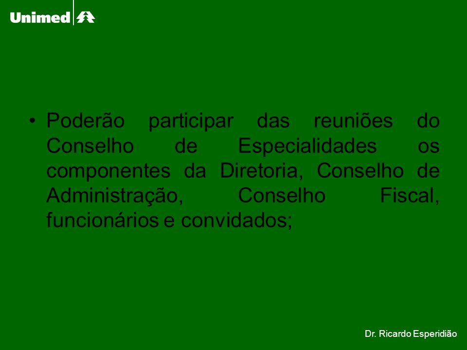 Poderão participar das reuniões do Conselho de Especialidades os componentes da Diretoria, Conselho de Administração, Conselho Fiscal, funcionários e