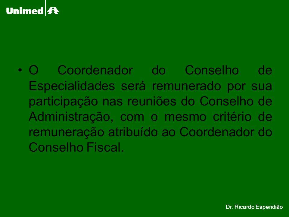O Coordenador do Conselho de Especialidades será remunerado por sua participação nas reuniões do Conselho de Administração, com o mesmo critério de re