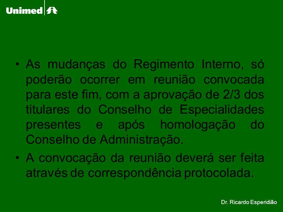 As mudanças do Regimento Interno, só poderão ocorrer em reunião convocada para este fim, com a aprovação de 2/3 dos titulares do Conselho de Especiali