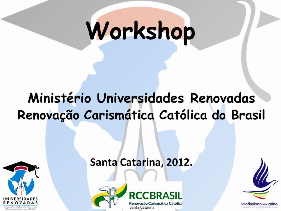 Workshop Ministério Universidades Renovadas Renovação Carismática Católica do Brasil Santa Catarina, 2012.