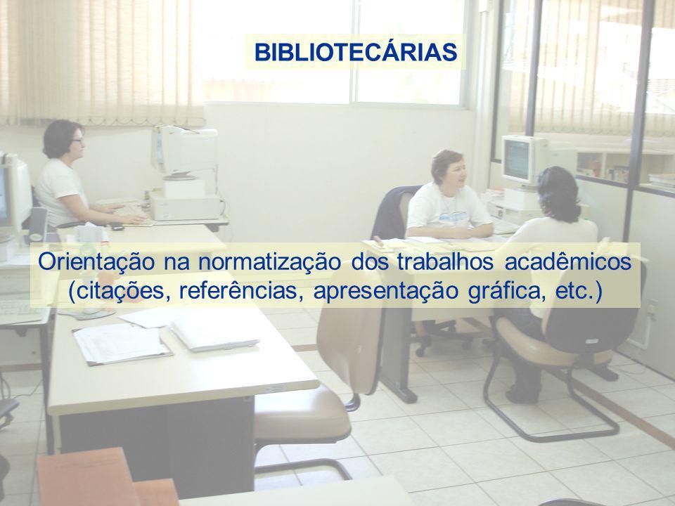 BIBLIOTECÁRIAS Orientação na normatização dos trabalhos acadêmicos (citações, referências, apresentação gráfica, etc.)