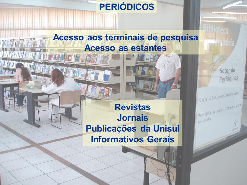 PERIÓDICOS Acesso aos terminais de pesquisa Acesso as estantes Revistas Jornais Publicações da Unisul Informativos Gerais