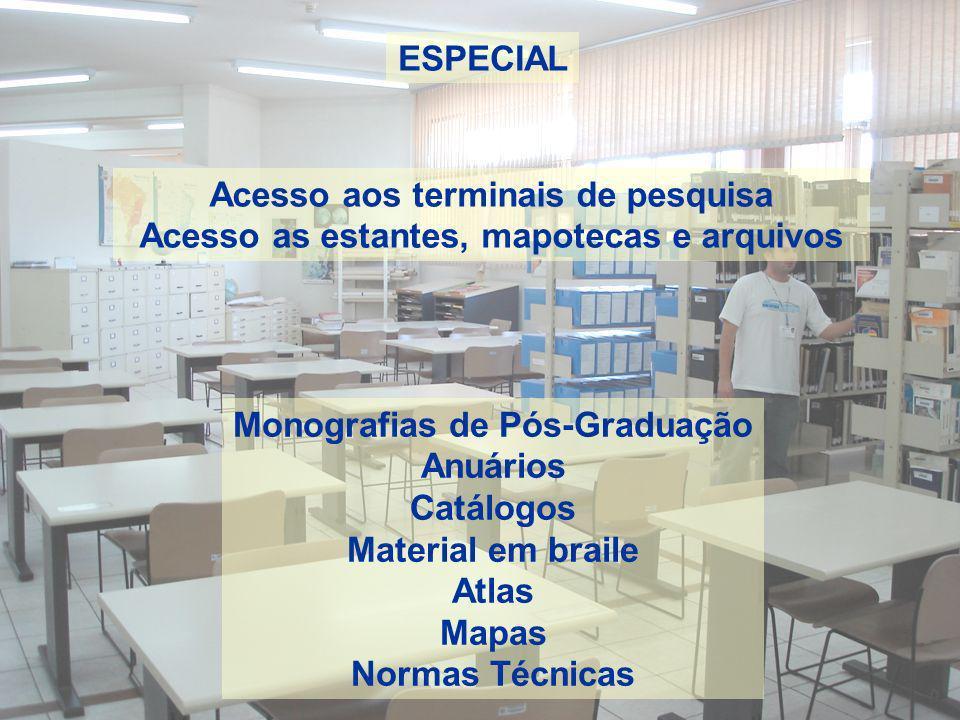 ESPECIAL Acesso aos terminais de pesquisa Acesso as estantes, mapotecas e arquivos Monografias de Pós-Graduação Anuários Catálogos Material em braile