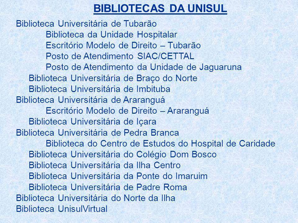 BIBLIOTECAS DA UNISUL Biblioteca Universitária de Tubarão Biblioteca da Unidade Hospitalar Escritório Modelo de Direito – Tubarão Posto de Atendimento
