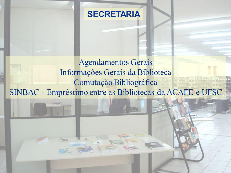 SECRETARIA Agendamentos Gerais Informações Gerais da Biblioteca Comutação Bibliográfica SINBAC - Empréstimo entre as Bibliotecas da ACAFE e UFSC