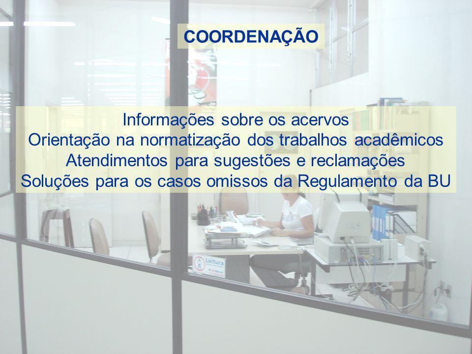 COORDENAÇÃO Informações sobre os acervos Orientação na normatização dos trabalhos acadêmicos Atendimentos para sugestões e reclamações Soluções para o